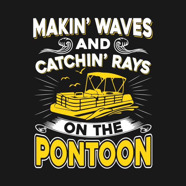 TeePublic: Funny Makin' Waves And Catchin' Rays On The Pontoon