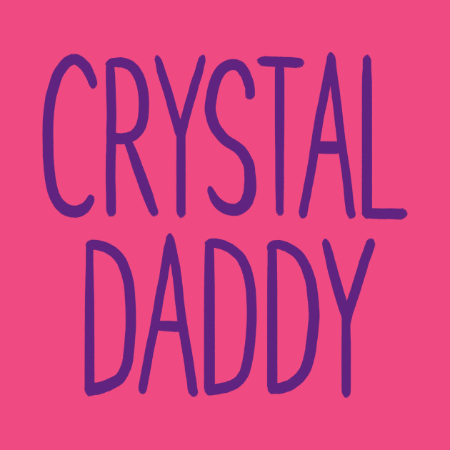 TeePublic: Crystal Daddy T-Shirt