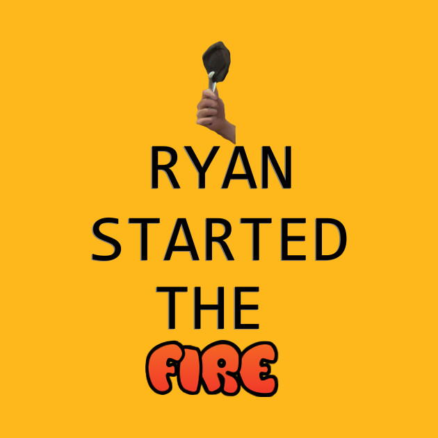 TeePublic: Ryan started the fire
