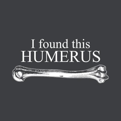 Five Finger Tees: I Found This Humerus T-Shirt