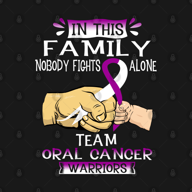 TeePublic: In This Family Nobody Fights Alone Team Oral Cancer Warrior Support Oral Cancer Warrior Gifts