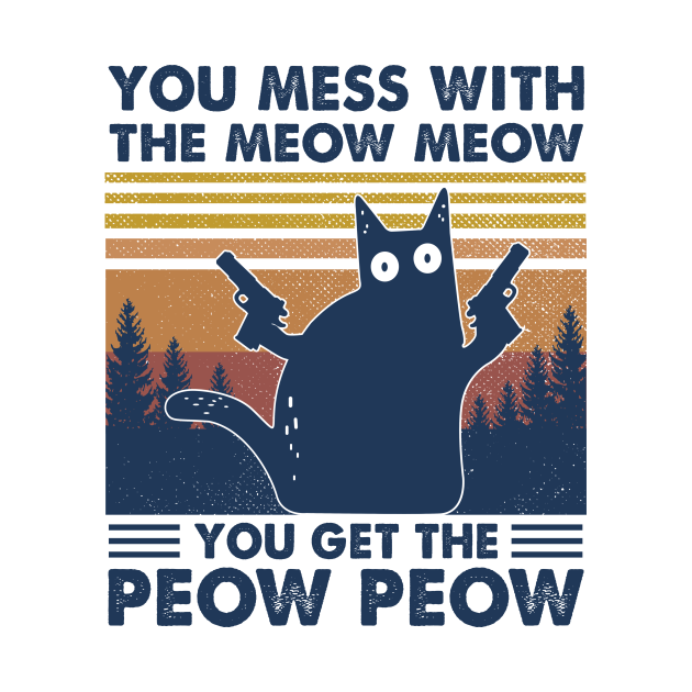 TeePublic: Black Cat You Mess With The Meow Meow You Get The Peow Peow Vintage Shirt