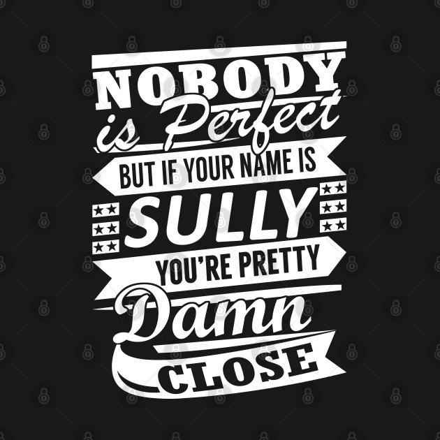 TeePublic: Nobody is Perfect SULLY Pretty Damn Close