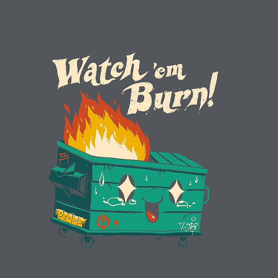 TeeFury: Watch Em Burn
