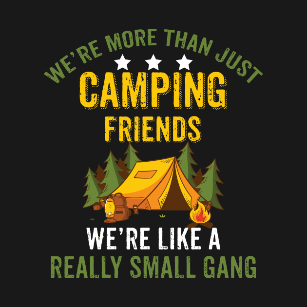 TeePublic: We Are More Than Just Camping Friends Tshirt