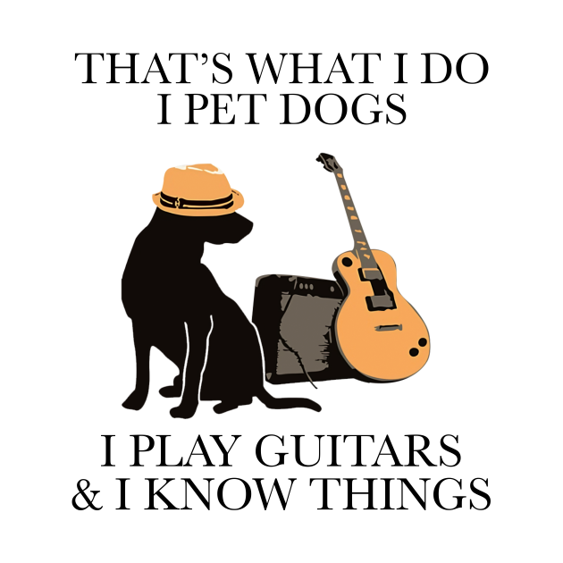 TeePublic: That what I do I pet dogs I play Guitar and I know things
