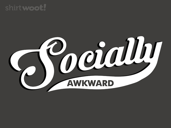 Woot!: Socially Awkward