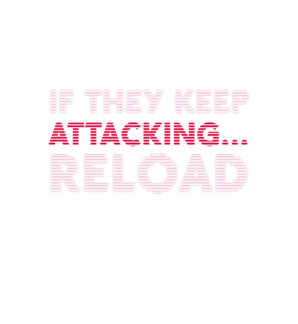 RedBubble: If They Keep Attacking... Reload