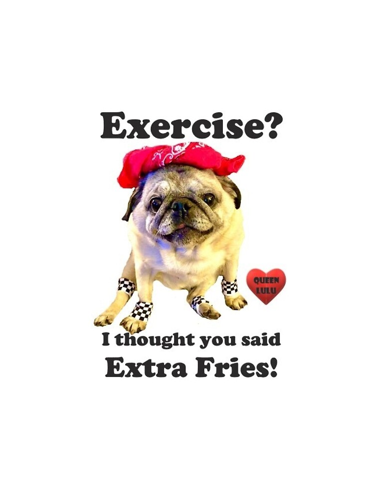RedBubble: Exercise? I thought you said Extra Fries!