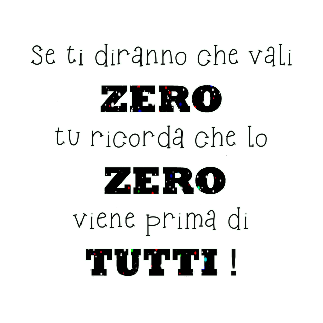 TeePublic: Se ti diranno che vali zero tu ricorda che lo zero viene prima di tutti