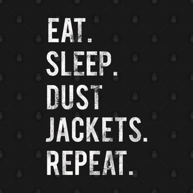 TeePublic: Eat Sleep Dust Jackets Repeat