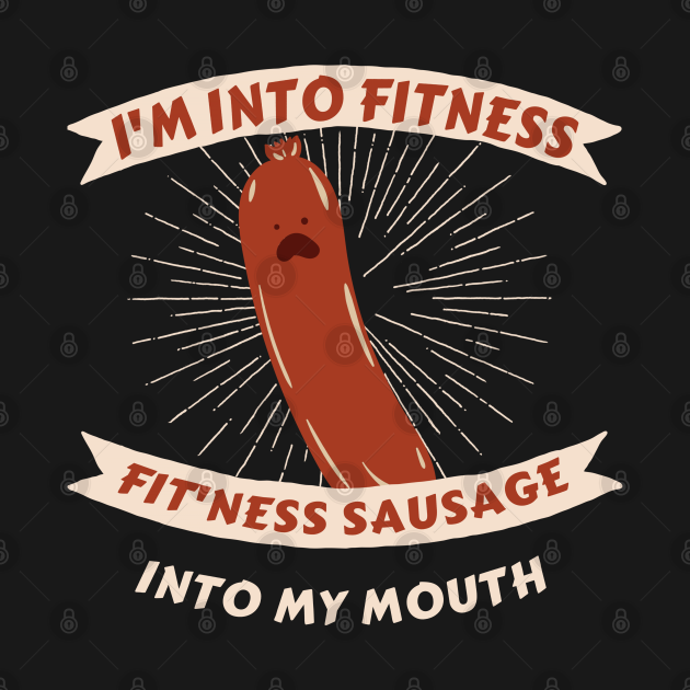 TeePublic: I'm Into Fitness Sausage in My Mouth
