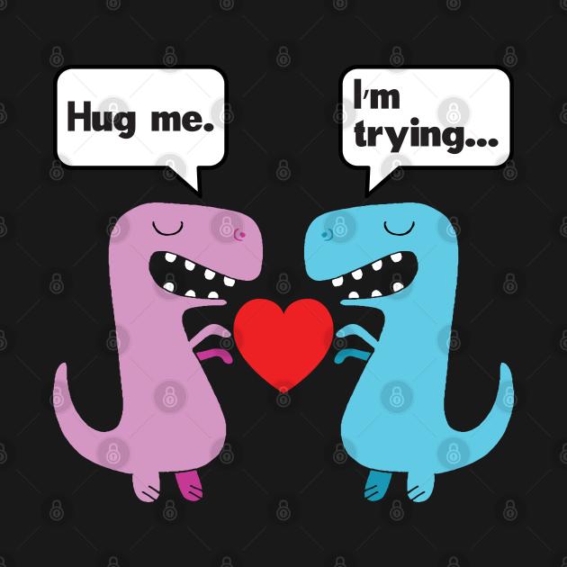 TeePublic: Hug me I'm Trying Valentine's Day Gift