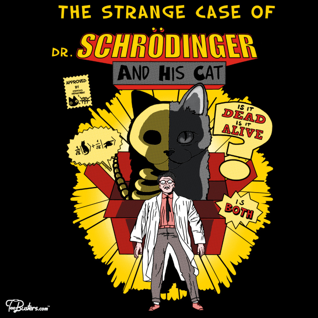 TeeBusters: The Strange case of Dr. Schrödinger