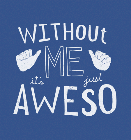 BustedTees: Without Me, It's Just Aweso