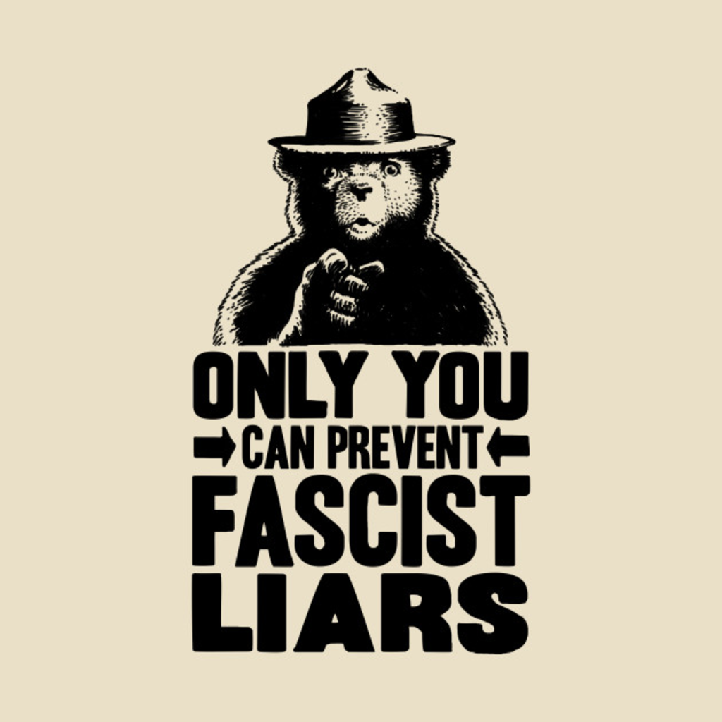 TeePublic: Only You Can Prevent Fascist Liars