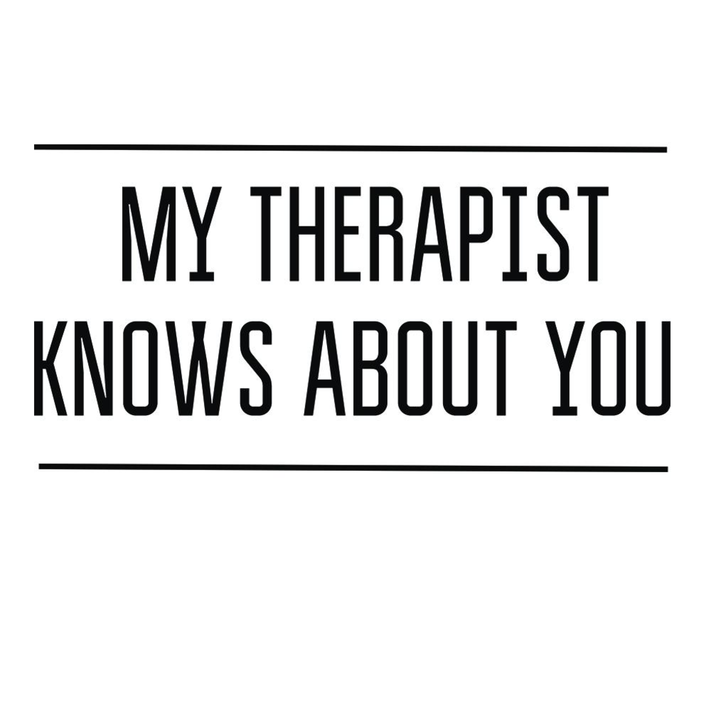 LivingTees: My Therapist Knows About You Tee
