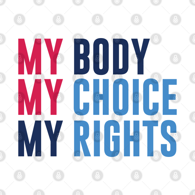 TeePublic: My Body My Choice My Rights