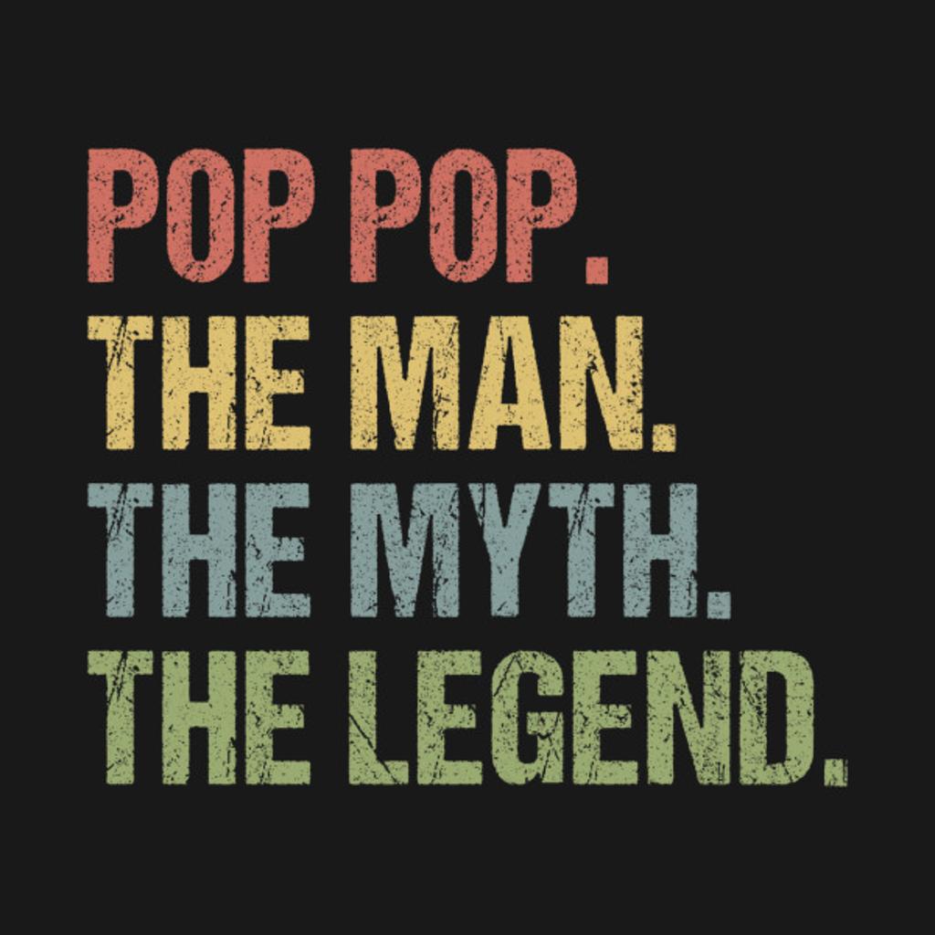TeePublic: Pop Pop The Man The Myth The Legend Shirt For Mens Grandpa