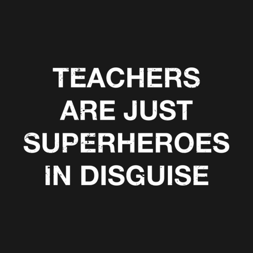 TeePublic: Teachers Are Superheroes Funny First Day of School Appreciation T Shirt