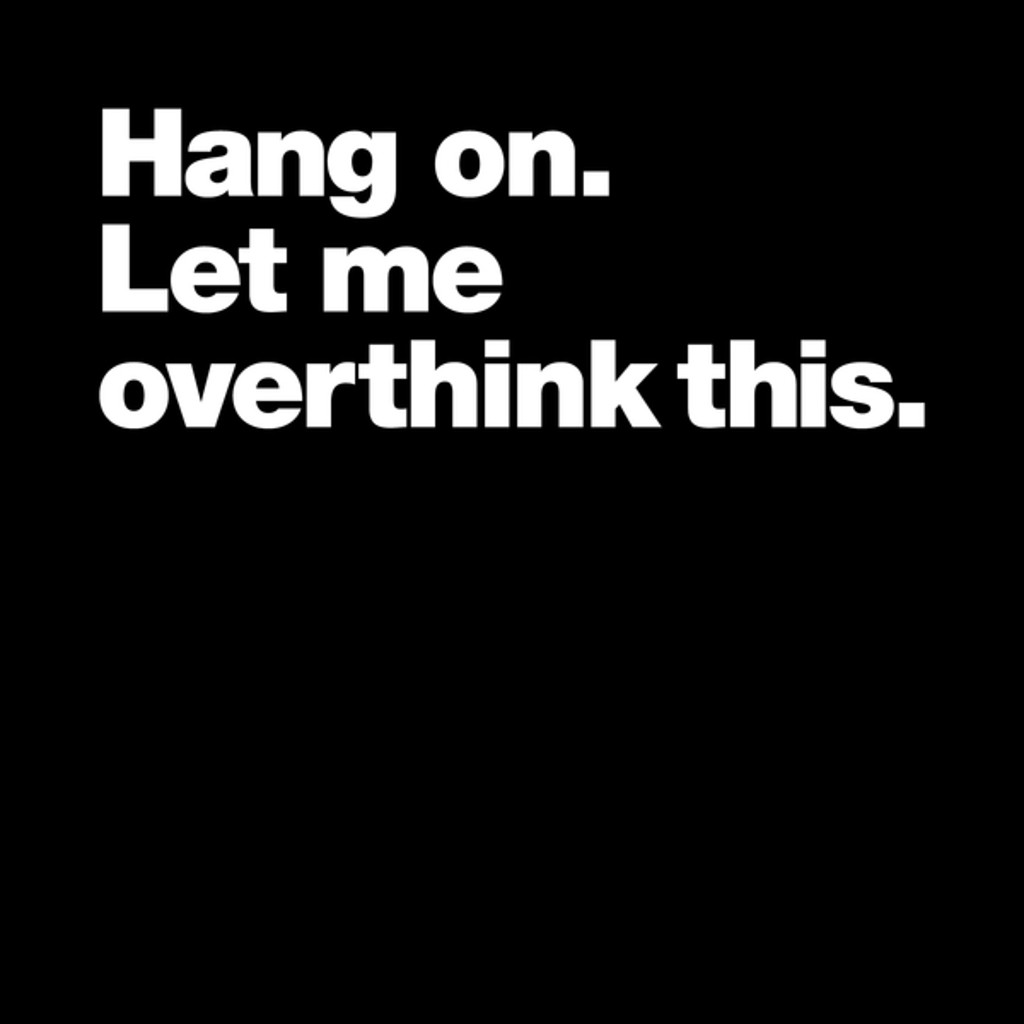 NeatoShop: Hang On. Let me overthink this.