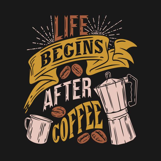 TeePublic: Life begins after coffee