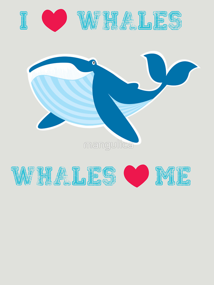 RedBubble: I love whales,whales loves me