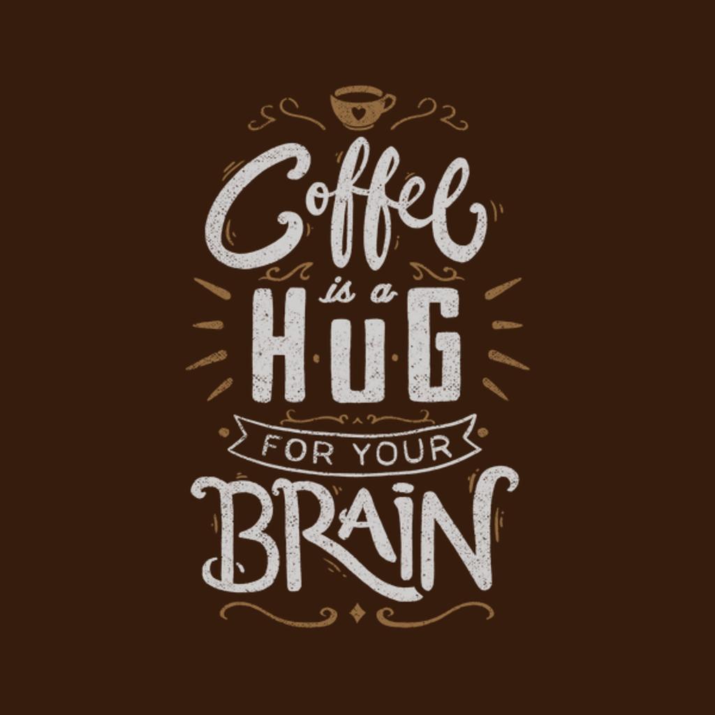 NeatoShop: Coffee Is a Hug For The Brain
