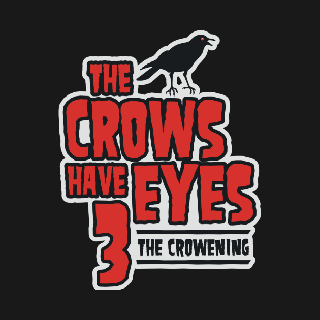 TeePublic: The Crows Have Eyes 3: The Crowening