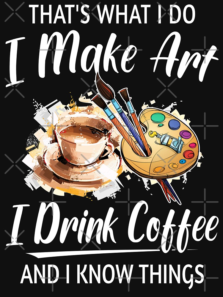 RedBubble: That's what i do i make art i drink coffee and i know things