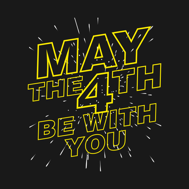 TeePublic: May the 4th be with you