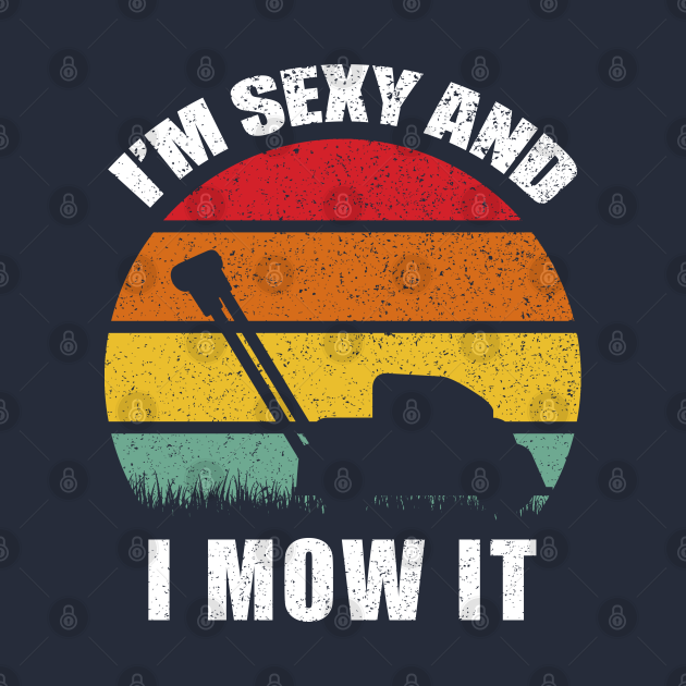TeePublic: I'm Sexy and I Mow It Funny Landscaping