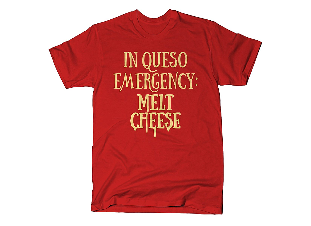 SnorgTees: In Queso Emergency: Melt Cheese
