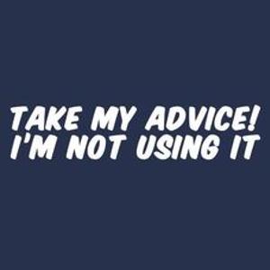 Textual Tees: Take My Advice T-Shirt
