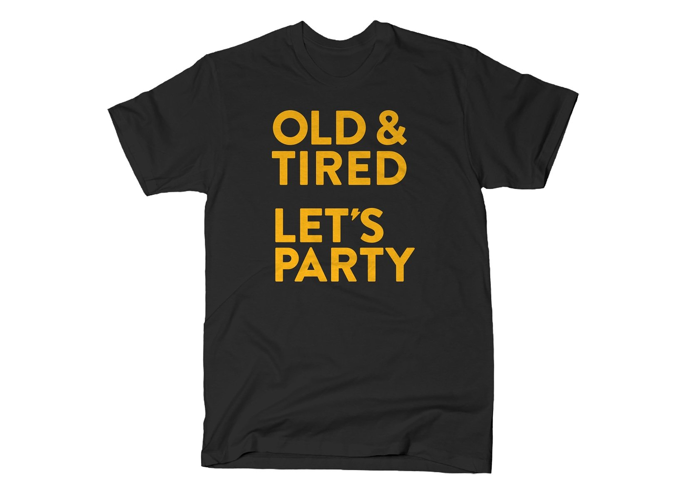 SnorgTees: Old & Tired Let's Party