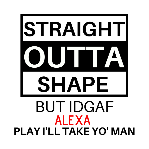 TeePublic: Straight Outta Shape But IDGAF