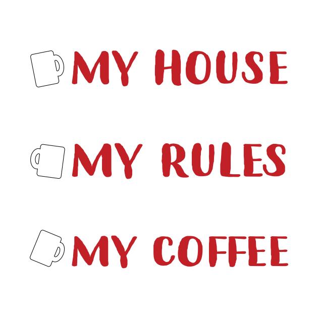 TeePublic: my house my rules my coffee