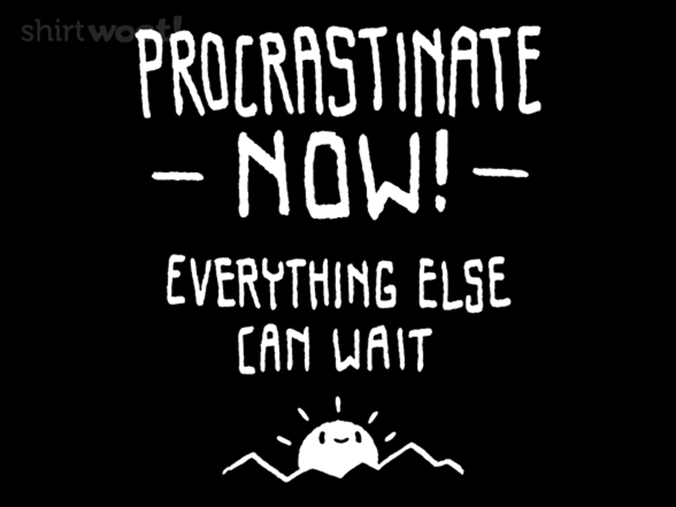 Woot!: Everything Else Can Wait
