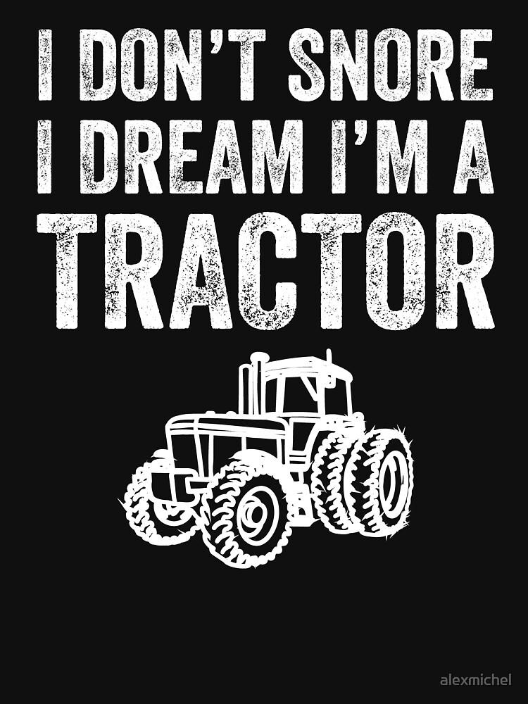RedBubble: I don't snore I dream I'm a tractor - funny farmer