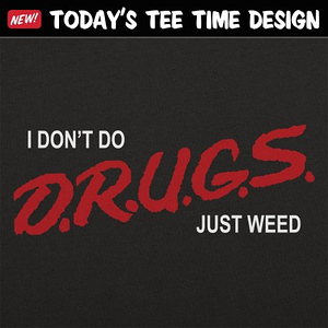 6 Dollar Shirts: I Don't Do Drugs, Just Weed