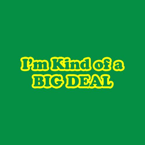 Five Finger Tees: I'm Kind of A Big Deal T-Shirt
