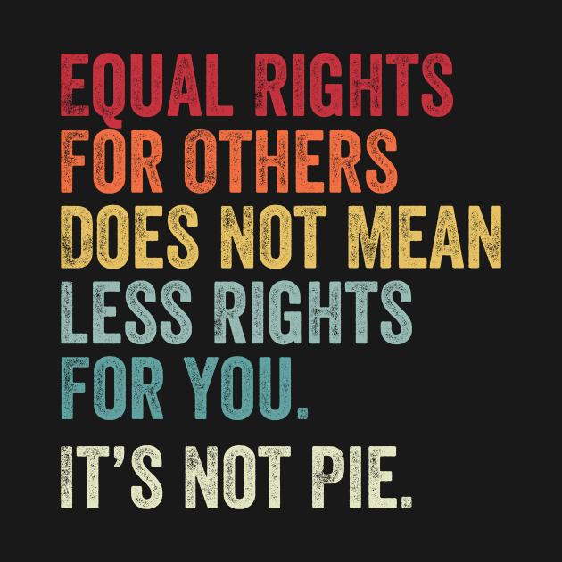 TeePublic: Equal rights for others does not mean less rights for you its not pie