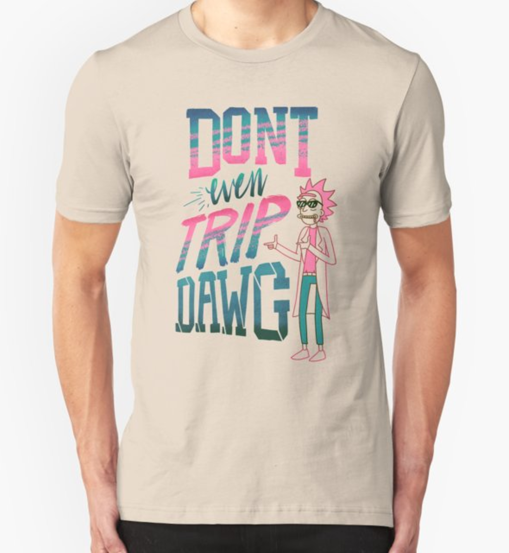 RedBubble: Don't Even Trip, Dawg