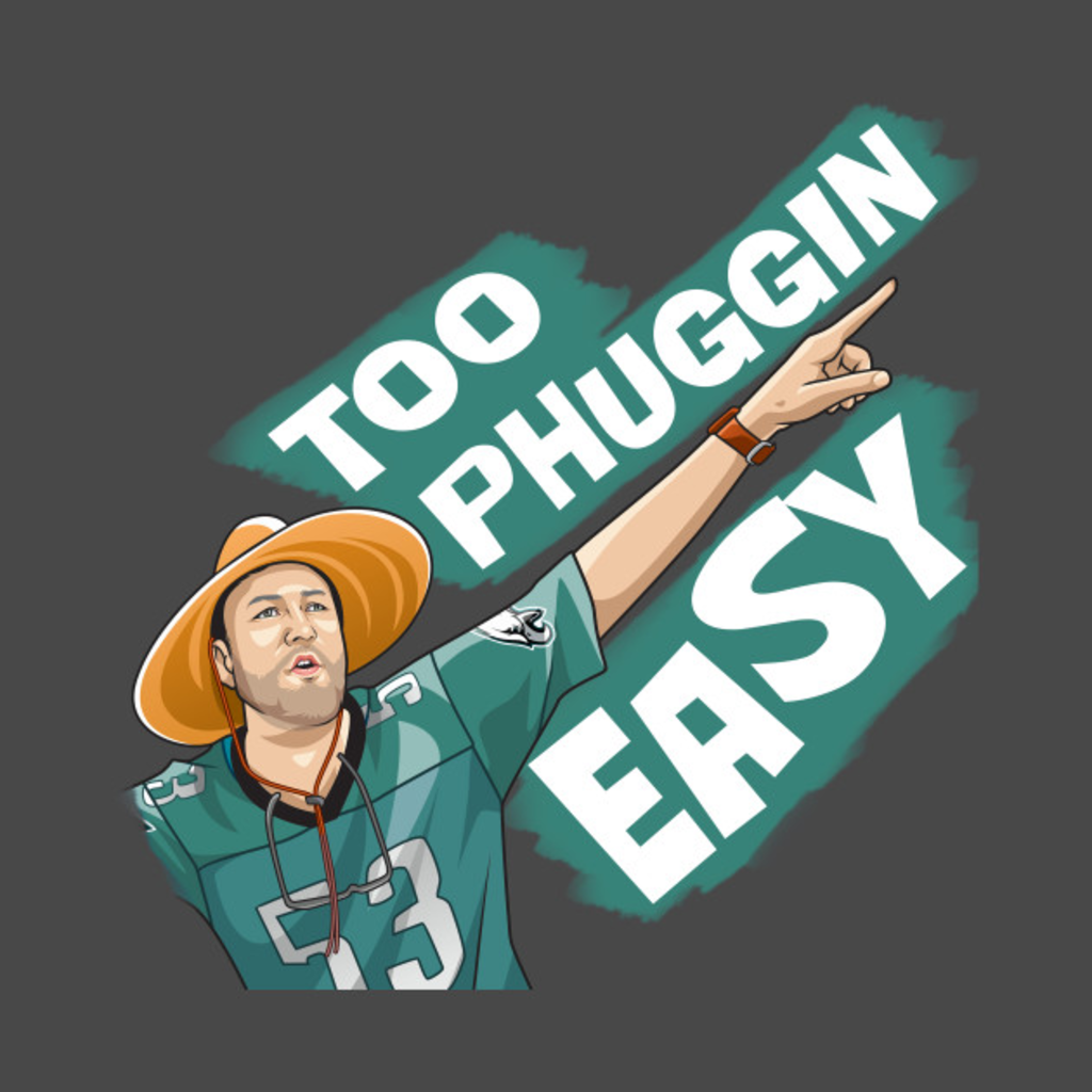 TeePublic: TOO PHUGGIN EASY