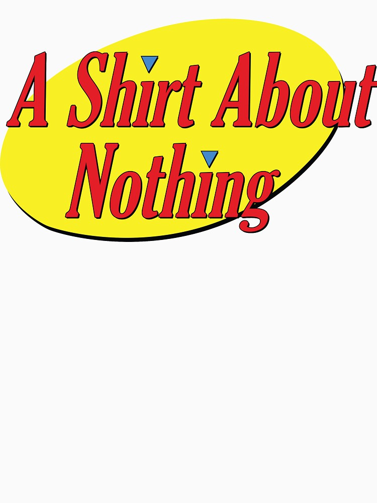 RedBubble: A Shirt About Nothing