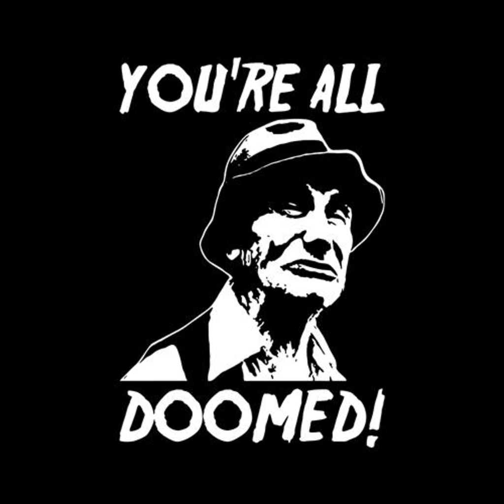 Five Finger Tees: You're All Doomed T-Shirt