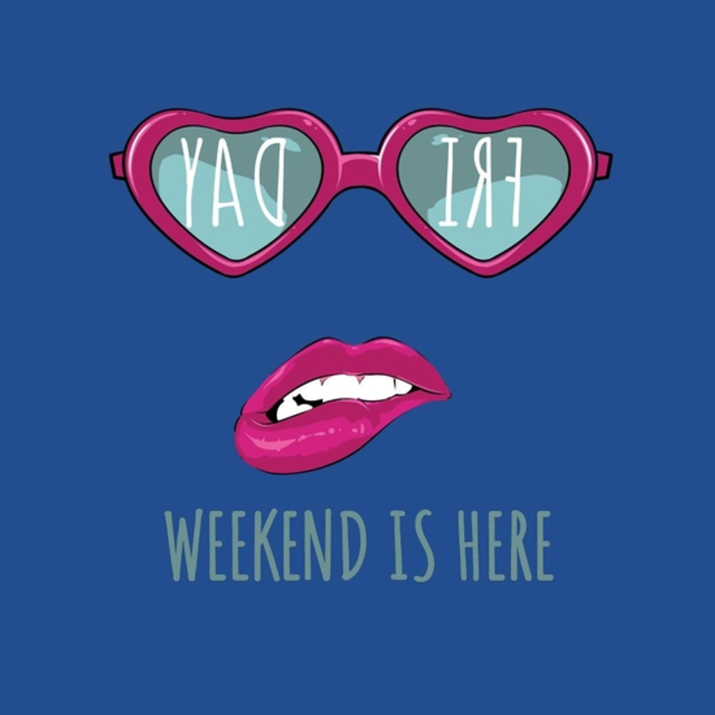 BustedTees: WEEKEND IS HERE