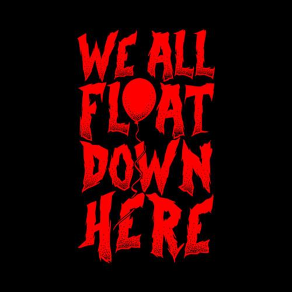 Five Finger Tees: We All Float Down Here T-Shirt