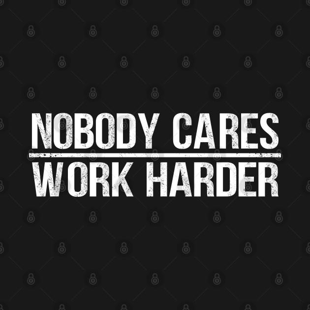 TeePublic: Nobody Cares Work Harder