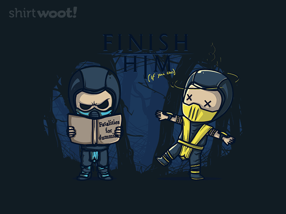 Woot!: Finish him if you can